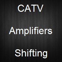 catv amplifiers shifting