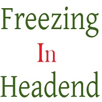 reasons of freezing in headend